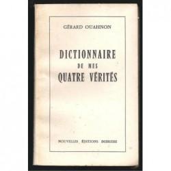 Gérard OUAHNON : Dictionnaire de mes quatre vérités.