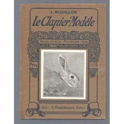 J. RODILLON. : Le Clapier modèle. Races -  Viande -  Fourrure - Soie.