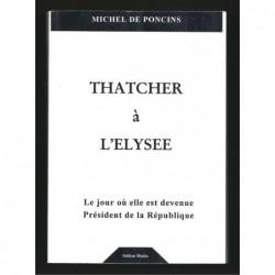 Michel de Poncins : Thatcher à l'Elysée. Le jour où elle est devenue Président de la République. Envoi de l'auteur.