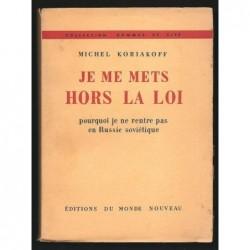 Michel Koriakoff : Je me mets hors la loi. Pourquoi je ne rentre pas en Russie soviétique.