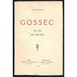 Louis Dufrane : Gossec. Sa vie. Ses oeuvres.