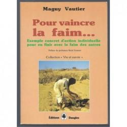 Vautier  Maguy : Pour Vaincre La Faim... Exemple concret d'action individuelle pour en finir avec la faim des autres.