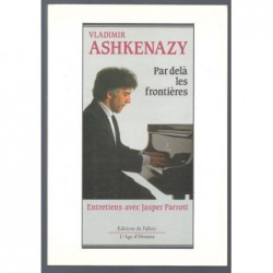 Ashkenazy Vladimir : Par Delà Les Frontières. Entretiens avec Jasper Parrott