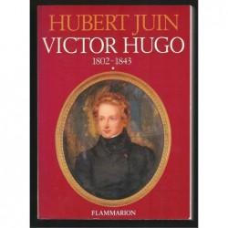 Juin Hubert : Victor Hugo 1802-1843. Tome 1.