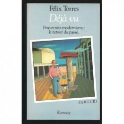 Torres  Félix : Déjà Vu. Post Et Néo-Modernisme : Le Retour Du Passé