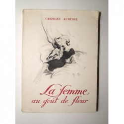 Georges Aurusse : La femme au goût de fleur. Edition originale.