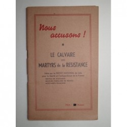 Collectif : Nous accusons ! Le calvaire des martyrs de la résistance.