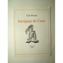 RIVAIS Yak : Intrigues de Cour. Envoi de l'auteur. Edition originale.