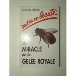 DUBOIS Raymond : Le miracle de la gelée royale.