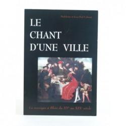 CABARAT Madeleine et Jean-Paul : Le chant d'une ville. La musique à Blois du XVe au XIXe siècle.