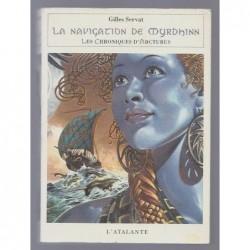 Gilles Servat : Les chroniques d'Arcturus. Tome 2 : La navigation de Myrdhinn.