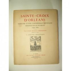 CHENESSEAU Georges : Sainte-Croix d'Orléans.  Histoire d'une Cathédrale gothique. Tome 1