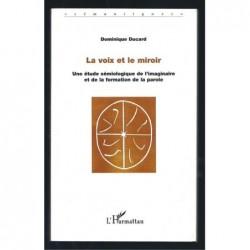 DUCARD Dominique : La Voix et le Miroir. Une étude sémiologique de l'imaginaire et de la formation de la parole.