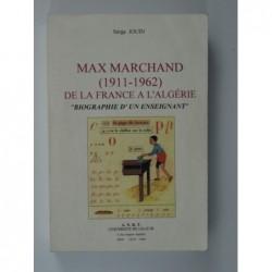 JOUIN  Serge  : Max Marchand ( 1911-1962 ) de la France à l'Algérie . Biographie d'un enseignant