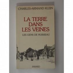 Klein Charles-Armand : La Terre dans les veines. Les gens de Huisseau.