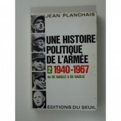 Planchais Jean : Une histoire politique de l'armée.Tome II 1940-1967. De de Gaulle à de Gaulle.