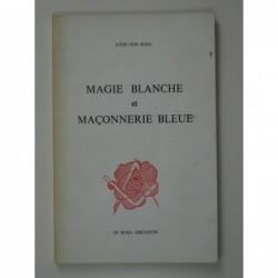 Loge sub Rosa : Magie blanche et maçonnerie bleue.